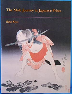 The Male Journey in Japanese Prints: Keyes, Roger S.