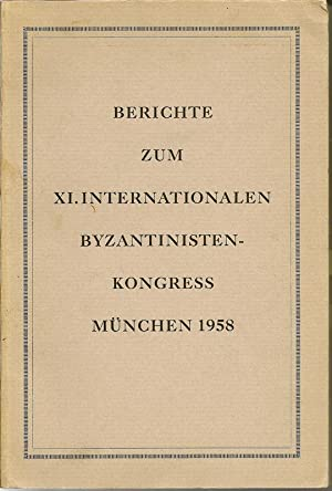 Berichte Zum XI. Internationalen Byzantinisten-Kongress Munchen 1958: Byzantinisten-Kongress: A ...