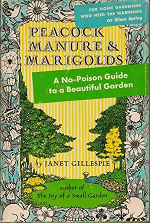 Peacock Manure & Marigolds: A No-Poison Guide to a Beautiful Garden: Gillespie, Janet