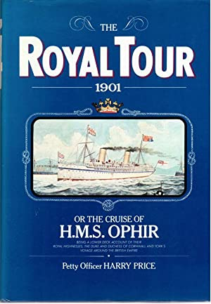 The Royal Tour 1901 or the Cruise of H. M. S. Ophir Being a Lower Deck Account of Their Royal Hig...