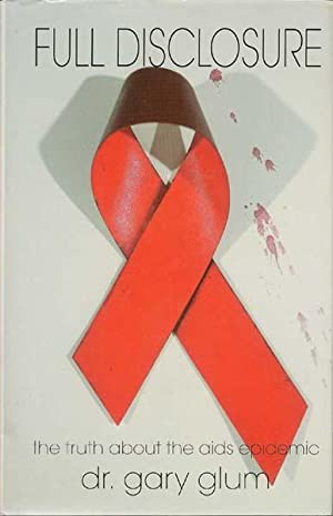 Full Disclosure: The Truth About the Aids Epidemic: Dr. Gary Glum; Dr. John Coleman