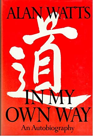 In My Own Way: An Autobiography, 1915-1965: WAtts, Alan W.