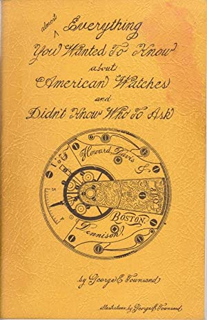 Almost Everything You Wanted to Know About American Watches and Didn't Know Who to Ask: ...