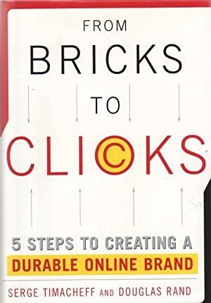 From Bricks to Clicks: 5 Steps to Creating a Durable Online Brand: Timacheff, Serge;Rand, Douglas E...