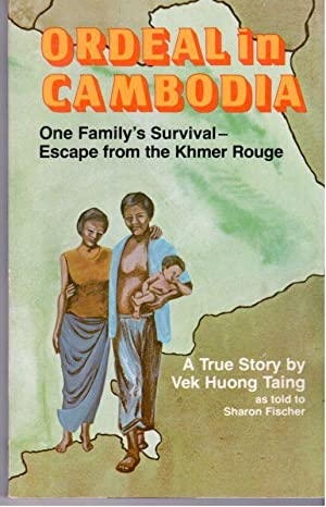 Ordeal in Cambodia, One Family's Survival Escape from the Khmer Rouge