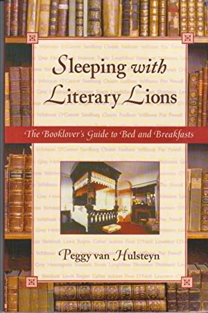 Sleeping With Literary Lions: The Booklover's Guide to Bed and Breakfast: Van Hulsteyn, Peggy