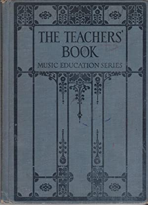 The Teachers' Book , Music Education Series: Giddings, Thaddeus P.; Earhart, Will; Baldwin, ...
