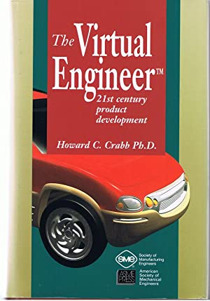 The Virtual Engineer: 21st Century Product Development: Crabb, Howard C. Ph.D.