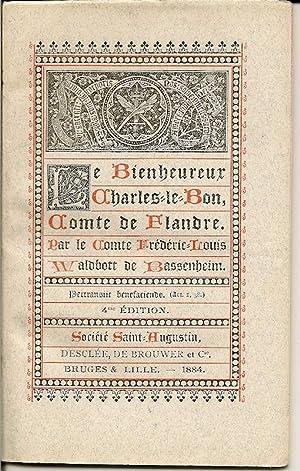 Le Bienheureux Charles Le Bon, Comte De Flandre. Par Le Comte Frederic Louis Waldcott De Bassenheim...