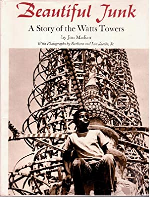 Beautiful Junk; a Story of the Watts Towers