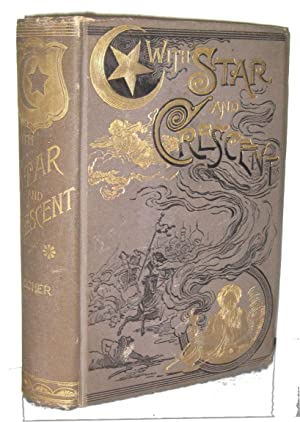 With Star and Crescent, A Full and Authentic Account of a Recent Journey with a Caravan from Bombay...