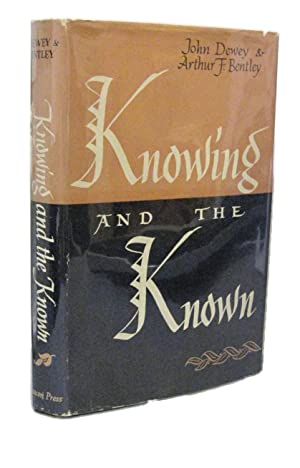 Knowing and the Known: Dewey, John; Bentley, Arthur F.