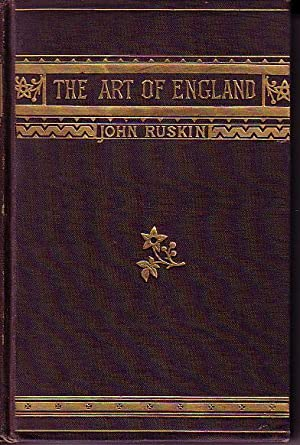 The Art of England. Lectures Given In Oxford, Second Tenure of the Slade Professorship - Lectures ...