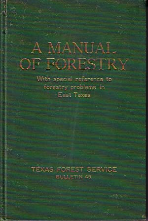 A Manual of Forestry With Special Reference to Forestry Problems in East Texas - Bulletin 45, Nov...