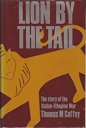 Lion by the Tail - The Story of the Italian-Ethiopian War