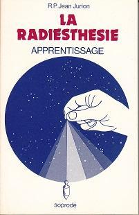 LA RADIESTHESIE Moyen De Connaissance Universel, Son Apprentissage Ses Possibilites, Ses Limites: ...