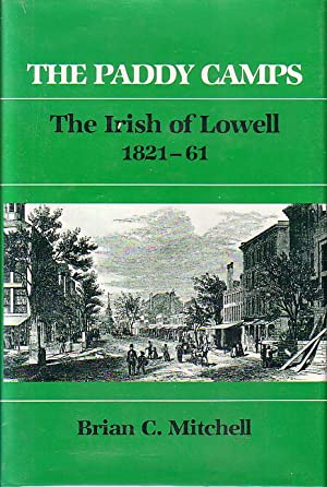 The Paddy Camps - The Irish of Lowell 1821-61: Mitchell, Brian C.
