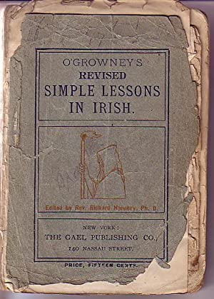 Revised Simple Lessons in Irish Giving the Pronunciation of Each Word - Part I: O'Growney, Rev. ...