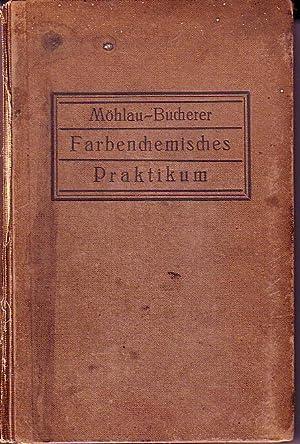 Farbenchemisches Praktikum Zugleich Einfuhrung In Die Farbenchemie Und Farbereitechnik. Zweite, ...