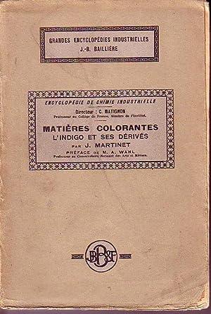 Encyclopedie De Chimie Industrielle - Matieres Colorantes L'Indigo Et Ses Derives: Martinet, J...