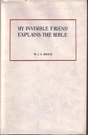 My Invisible Friend Explains the Bible: Bogusz, J. G.