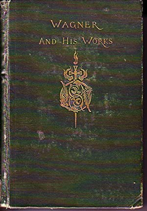 Wagner and His Works, The Story of His Life, With Critical Comments - 2 Volumes: Finck, Henry T.