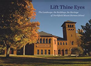 Lift Thine Eyes. The Landscape, the Buildings, the Heritage of Northfield Mount Hermon School