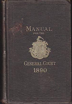 Commonwealth of Massachusetts. Manual for the Use of the General Court: Coolidge, Henry D. / ...