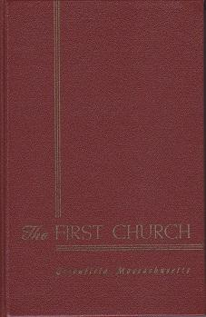 "A History of The First Church (Congregational) Greenfield, Massachusetts, Originally the ""..."