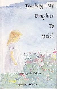 Teaching My Daughter to Mulch - Gardening Meditations - SIGNED BY THE AUTHOR
