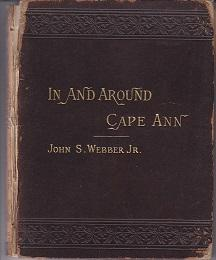 In and Around Cape Ann: A Hand-Book of Gloucester, Mass., And Its Immediate Vicinity. For the Whe...