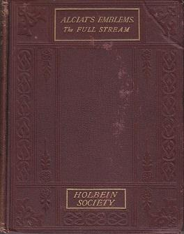 Andreae Alciati Emblematum Flumen Abundans; or, Alciat's Emblems in Their Full Stream. Being a...