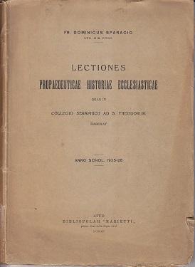 Lectiones Propaedeuticae Historiae Ecclesiasticae Quas In Collegio Seraphico Ad S. Theodorum ...