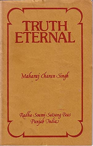 Truth Eternal - An Abridged Version of One of the Discourses of Maharaj Charan Singh Ji: Singh Ji, ...