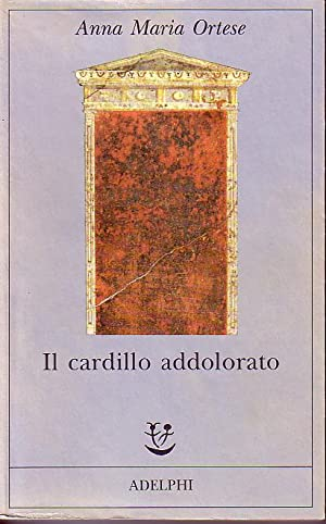 Il Cardillo Addolorato: Ortese, Anna Maria