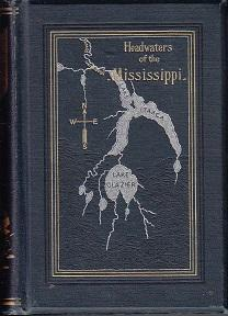 Headwaters of the Mississippi; Comprising Biographical Sketches of Early and Recent Explorers of ...