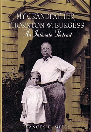 My Grandfather, Thornton W. Burgess, An Intimate Portrait - SIGNED COPY: Meigs, Frances B.