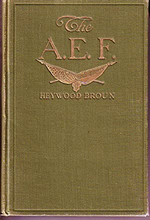 The A. E. F. With General Pershing and the American Forces: Broun, Heywood