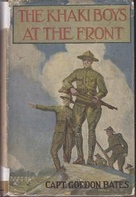 The Khaki Boys at the Front or Shoulder to Shoulder in the Trenches: Bates, Capt. Gordon