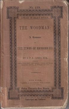 The Woodman: A Romance of The Times of Richard III - Library of Select Novels No. 129: James, G. P....