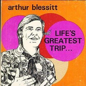 LIFE'S GREATEST TRIP: Blessitt, Arthur