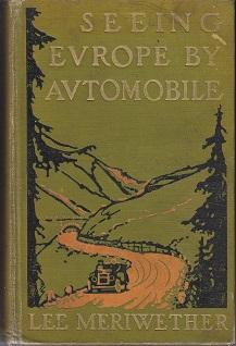 Seeing Europe By Automobile. A Five-Thousand-Mile Motor Trip Through France, Switzerland, Germany...