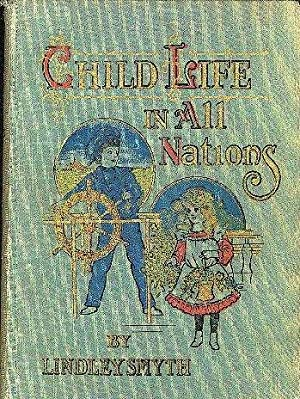 CHILD LIFE IN ALL NATIONS True Stories of Boys and Girls in Every Land: Their Sports and Games and ...