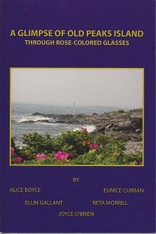 A Glimpse of Old Peaks Island Through Rose Colored Glasses - SIGNED BY EACH CONTRIBUTOR [ MAINE]