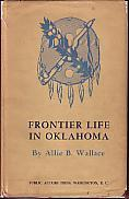 Frontier Life in Oklahoma: Wallace, Allie B.