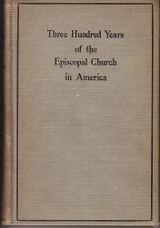 Three Hundred Years of the Episcopal Church in America [ASSOCIATION COPY]