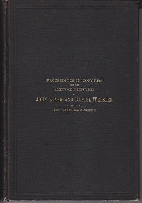 Proceedings in Congress Upon the Acceptance of the Statues of John Stark and Daniel Webster, Pres...