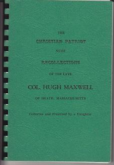 The Christian Patriot: Some Recollections on the Late Col. Hugh Maxwell, of Heath, Massachusetts