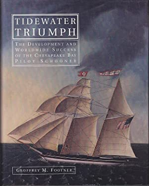 Tidewater Triumph. The Development and Worldwide Success of the Chesapeake Bay Pilot Schooner