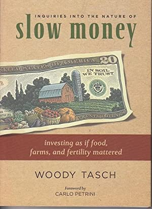 Inquiries Into the Nature of Slow Money. Investing as if Food, Farms, and Fertility Mattered [SIG...
